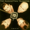 "Manhattan Transfer - ""Tonin'"""